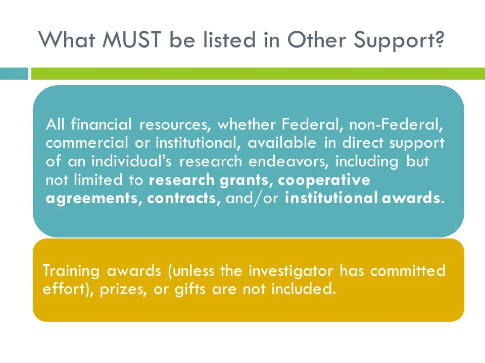 What MUST be listed in Other Support? All financial resources, whether Federal, non-Federal, commercial or institutional, available in direct support