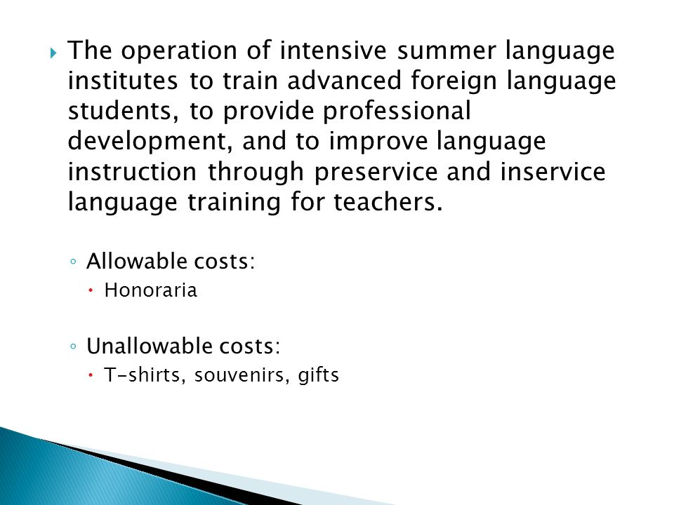 The operation of intensive summer language institutes to train advanced foreign language students, to provide professional development, and to improve language instruction through preservice and inservice language training for teachers.