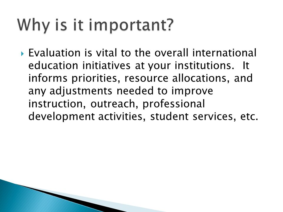  Evaluation is vital to the overall international education initiatives at your institutions.
