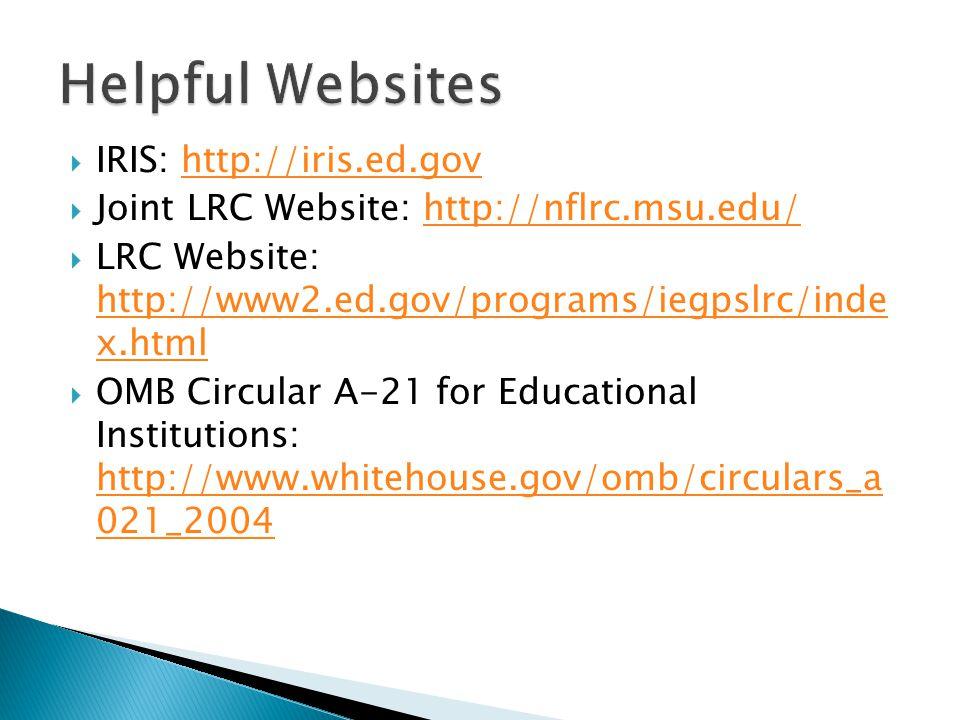  IRIS: http://iris.ed.govhttp://iris.ed.gov  Joint LRC Website: http://nflrc.msu.edu/http://nflrc.msu.edu/  LRC Website: http://www2.ed.gov/programs/iegpslrc/inde x.html http://www2.ed.gov/programs/iegpslrc/inde x.html  OMB Circular A-21 for Educational Institutions: http://www.whitehouse.gov/omb/circulars_a 021_2004 http://www.whitehouse.gov/omb/circulars_a 021_2004