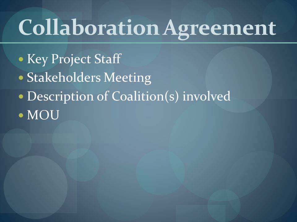 Collaboration Agreement Key Project Staff Stakeholders Meeting Description of Coalition(s) involved MOU