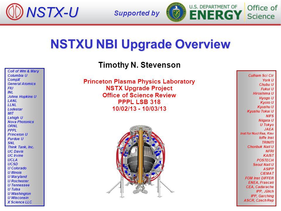 NSTXU NBI Upgrade Overview Timothy N. Stevenson Princeton Plasma Physics Laboratory NSTX Upgrade Project Office of Science Review PPPL LSB 318 10/02/1