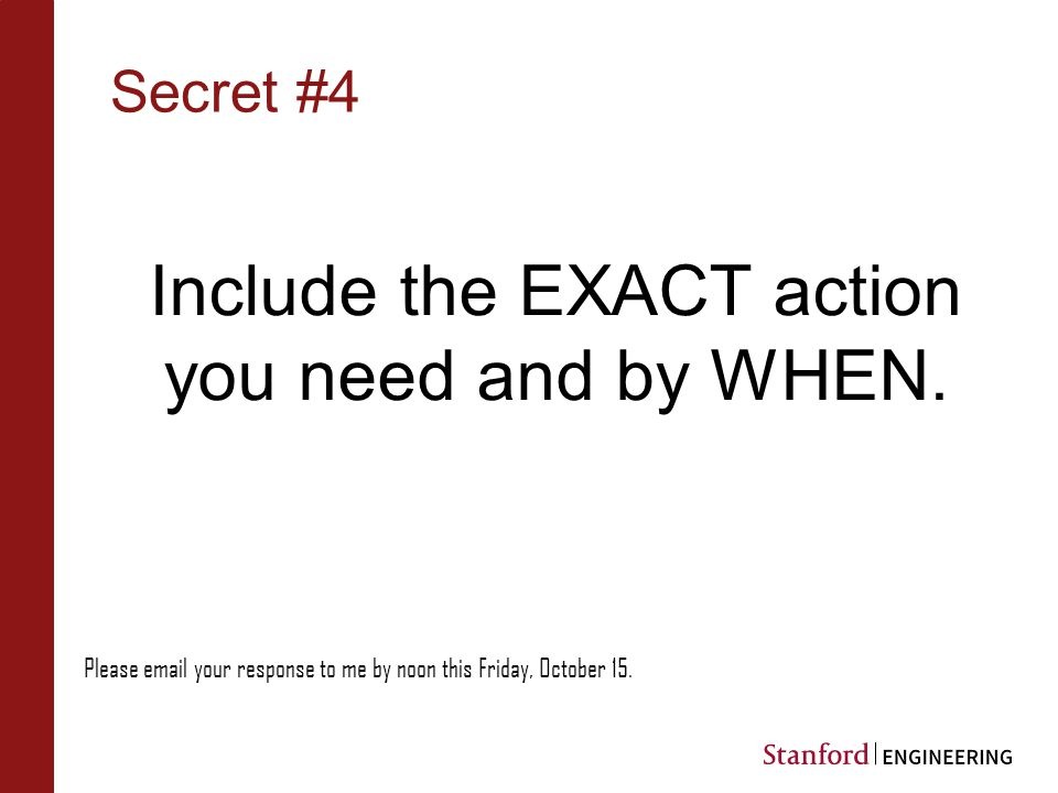 Secret #4 Include the EXACT action you need and by WHEN.