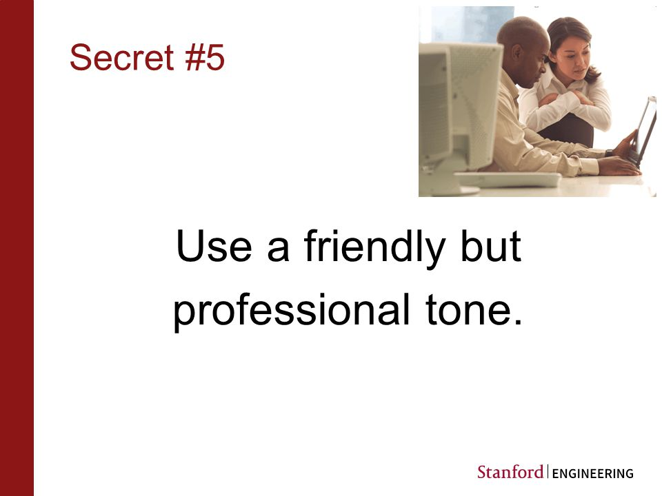 Secret #5 Use a friendly but professional tone.