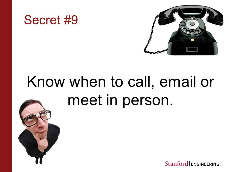 Secret #9 Know when to call, email or meet in person.
