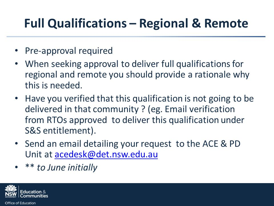 Full Qualifications – Regional & Remote Pre-approval required When seeking approval to deliver full qualifications for regional and remote you should provide a rationale why this is needed.