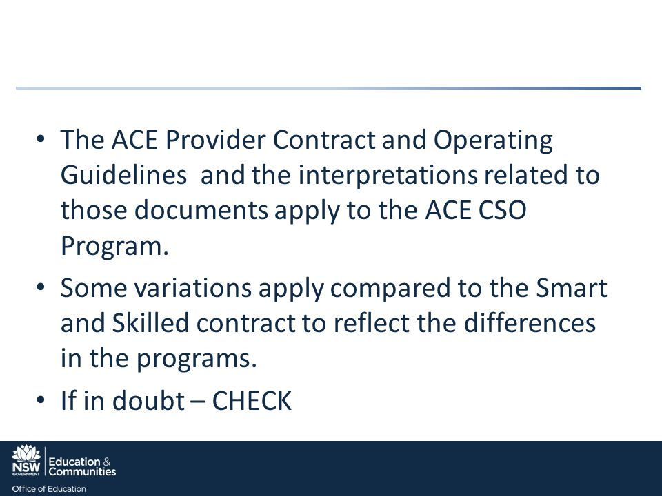 The ACE Provider Contract and Operating Guidelines and the interpretations related to those documents apply to the ACE CSO Program.