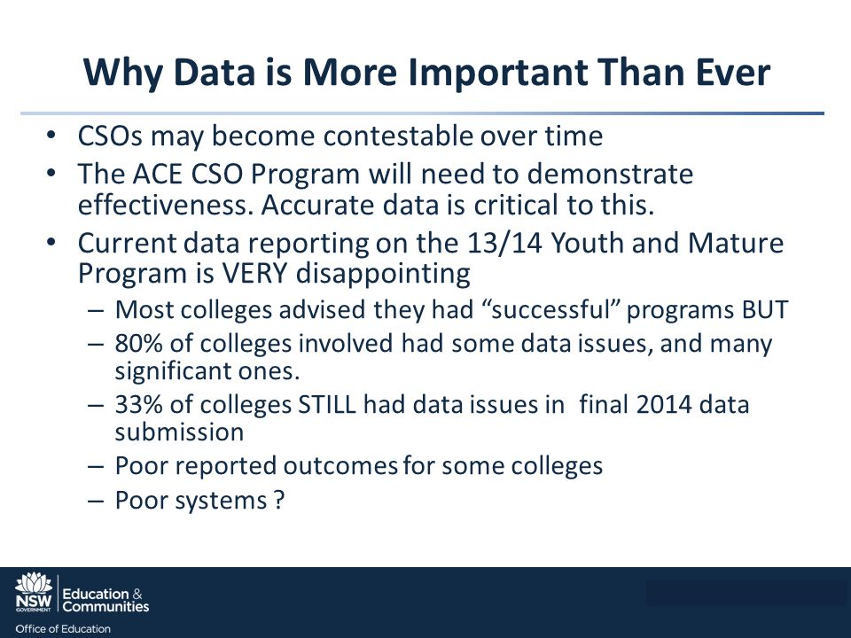 Why Data is More Important Than Ever CSOs may become contestable over time The ACE CSO Program will need to demonstrate effectiveness.
