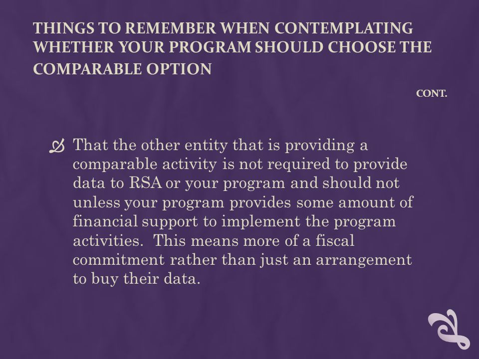 THINGS TO REMEMBER WHEN CONTEMPLATING WHETHER YOUR PROGRAM SHOULD CHOOSE THE COMPARABLE OPTION CONT.