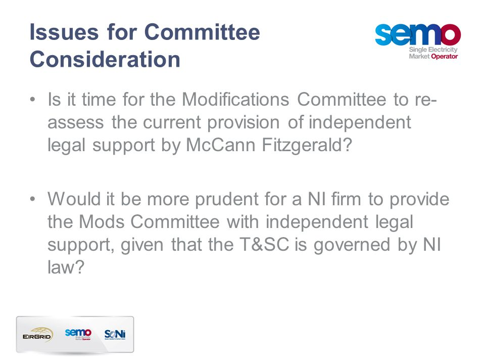 Issues for Committee Consideration Is it time for the Modifications Committee to re- assess the current provision of independent legal support by McCann Fitzgerald.