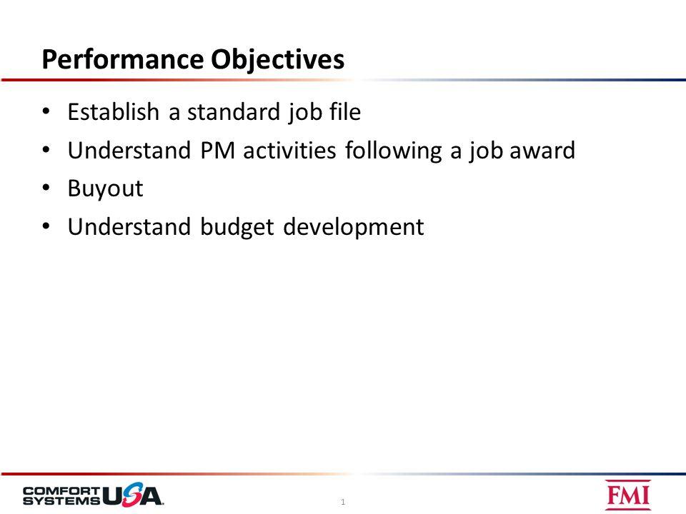 Performance Objectives Establish a standard job file Understand PM activities following a job award Buyout Understand budget development 1
