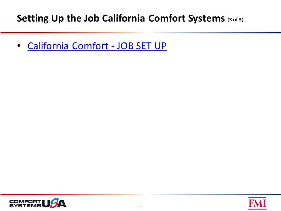 Setting Up the Job California Comfort Systems (3 of 3) California Comfort - JOB SET UP 7