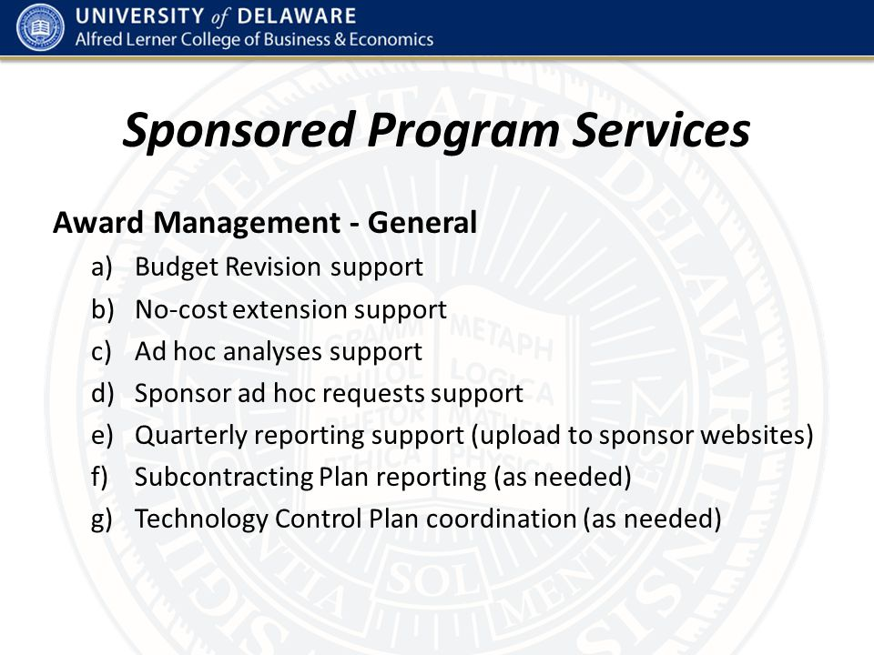 Sponsored Program Services Award Management – Financial a)Transaction review for allowability and allocability b)Monthly financial report preparation c)Monthly account status review with faculty (or as needed) d)Grad/post‐doc funding review and LAM allocation updates e)Cost sharing tracking (as needed) f)Subcontract expense tracking (as needed) g)Fabrication tracking/capitalization h)PI summer salary planning support and periodic review (as needed) i)Effort certification review (three times/year)