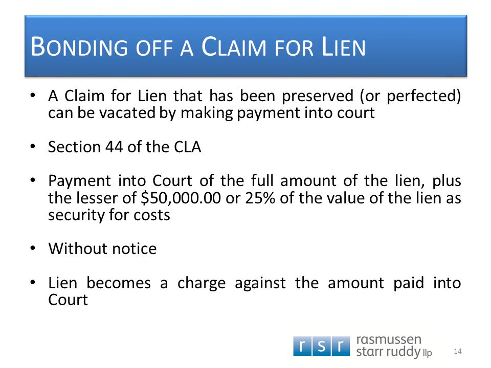 B ONDING OFF A C LAIM FOR L IEN A Claim for Lien that has been preserved (or perfected) can be vacated by making payment into court Section 44 of the