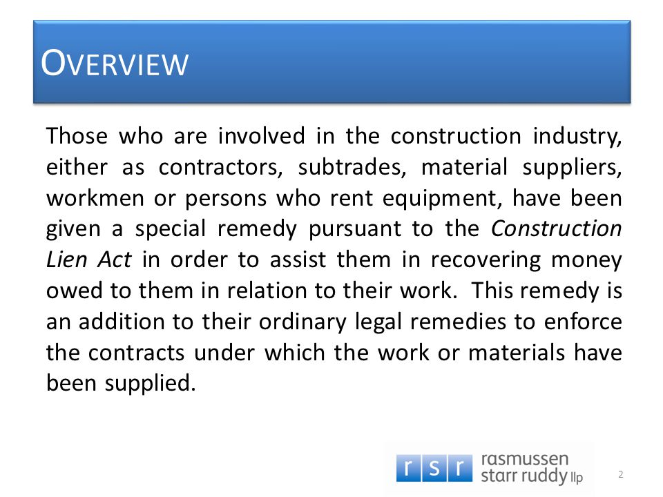 O VERVIEW Those who are involved in the construction industry, either as contractors, subtrades, material suppliers, workmen or persons who rent equip