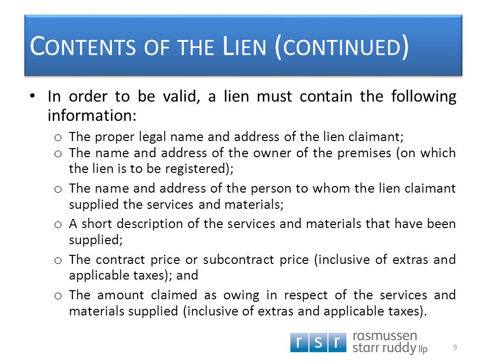 C ONTENTS OF THE L IEN ( CONTINUED ) In order to be valid, a lien must contain the following information: o The proper legal name and address of the l