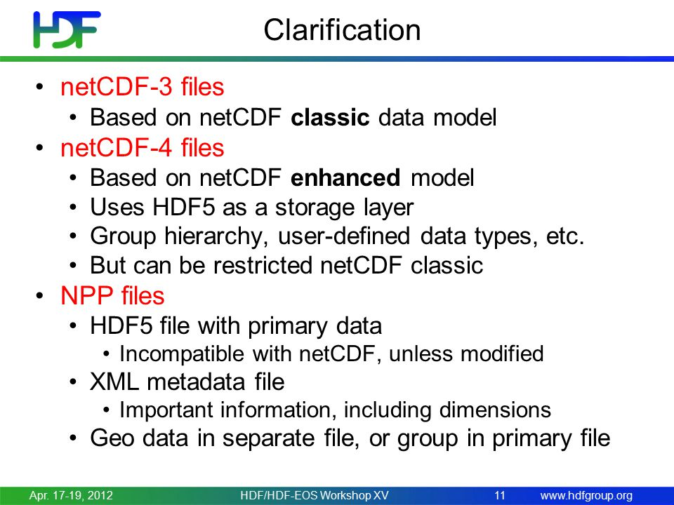 www.hdfgroup.org Clarification netCDF-3 files Based on netCDF classic data model netCDF-4 files Based on netCDF enhanced model Uses HDF5 as a storage layer Group hierarchy, user-defined data types, etc.