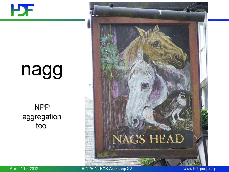 www.hdfgroup.org nagg NPP aggregation tool Apr. 17-19, 2012HDF/HDF-EOS Workshop XV