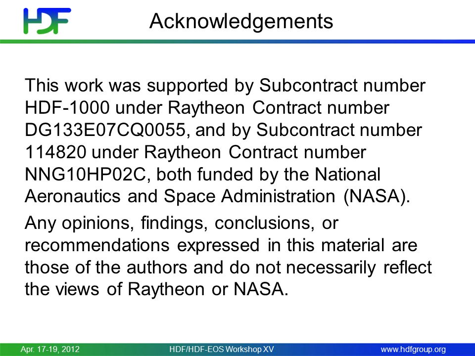 www.hdfgroup.org Acknowledgements This work was supported by Subcontract number HDF-1000 under Raytheon Contract number DG133E07CQ0055, and by Subcontract number 114820 under Raytheon Contract number NNG10HP02C, both funded by the National Aeronautics and Space Administration (NASA).