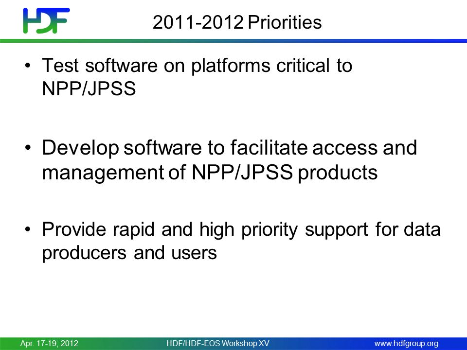 www.hdfgroup.org 2011-2012 Priorities Test software on platforms critical to NPP/JPSS Develop software to facilitate access and management of NPP/JPSS products Provide rapid and high priority support for data producers and users Apr.