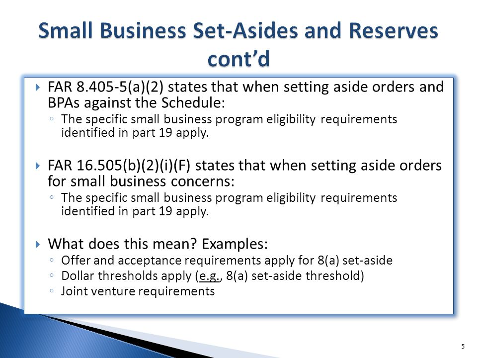  FAR 8.405-5(a)(2) states that when setting aside orders and BPAs against the Schedule: ◦ The specific small business program eligibility requirements identified in part 19 apply.