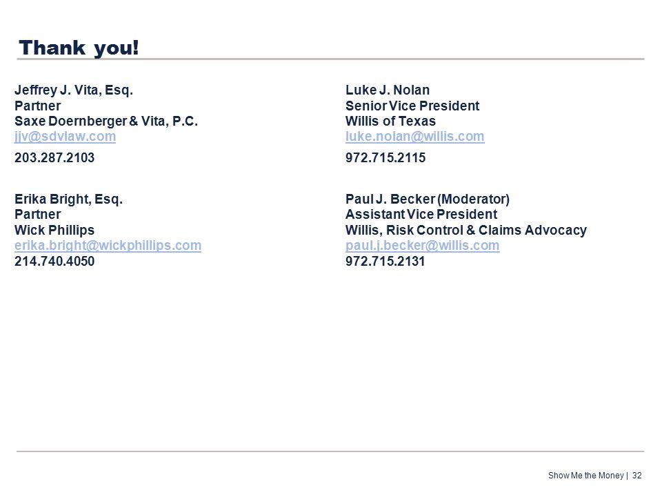 Thank you. Show Me the Money | 32 Jeffrey J. Vita, Esq.Luke J.
