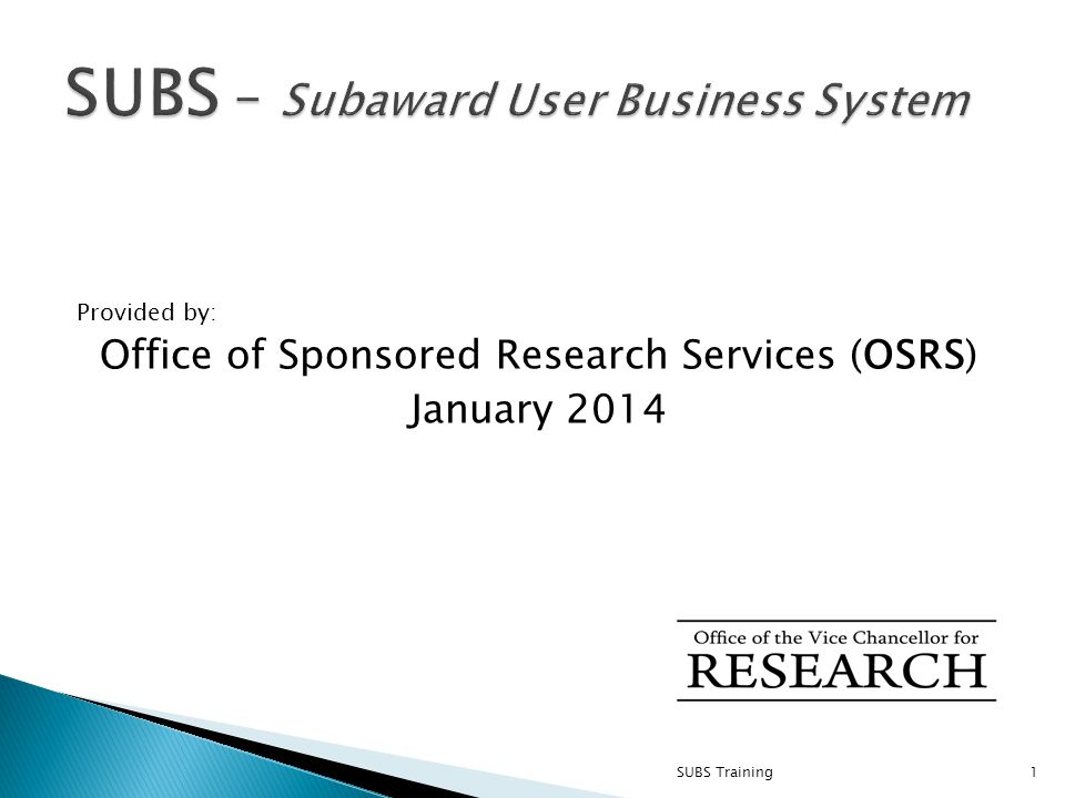 Provided by: Office of Sponsored Research Services (OSRS) January 2014 SUBS Training1