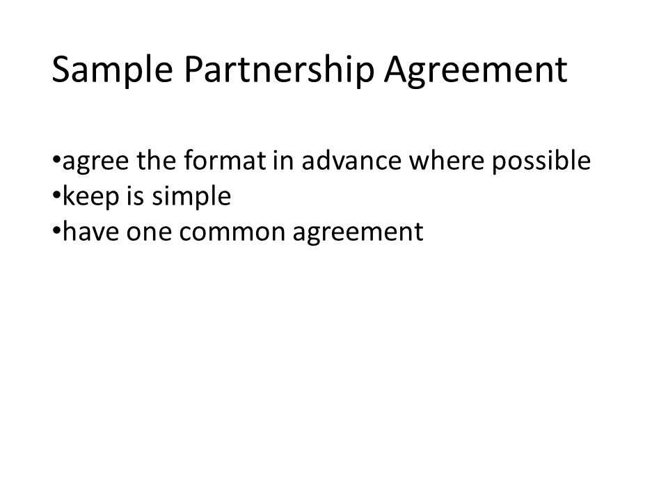 Sample Partnership Agreement agree the format in advance where possible keep is simple have one common agreement
