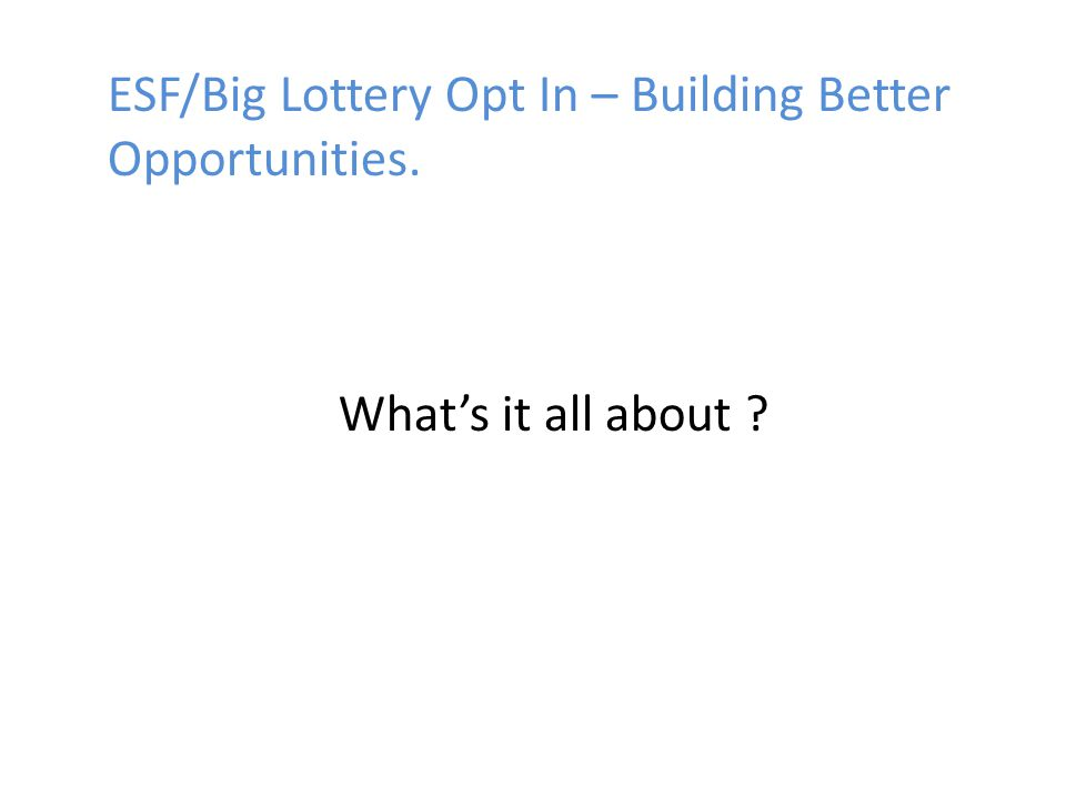 ESF/Big Lottery Opt In – Building Better Opportunities. What's it all about ?