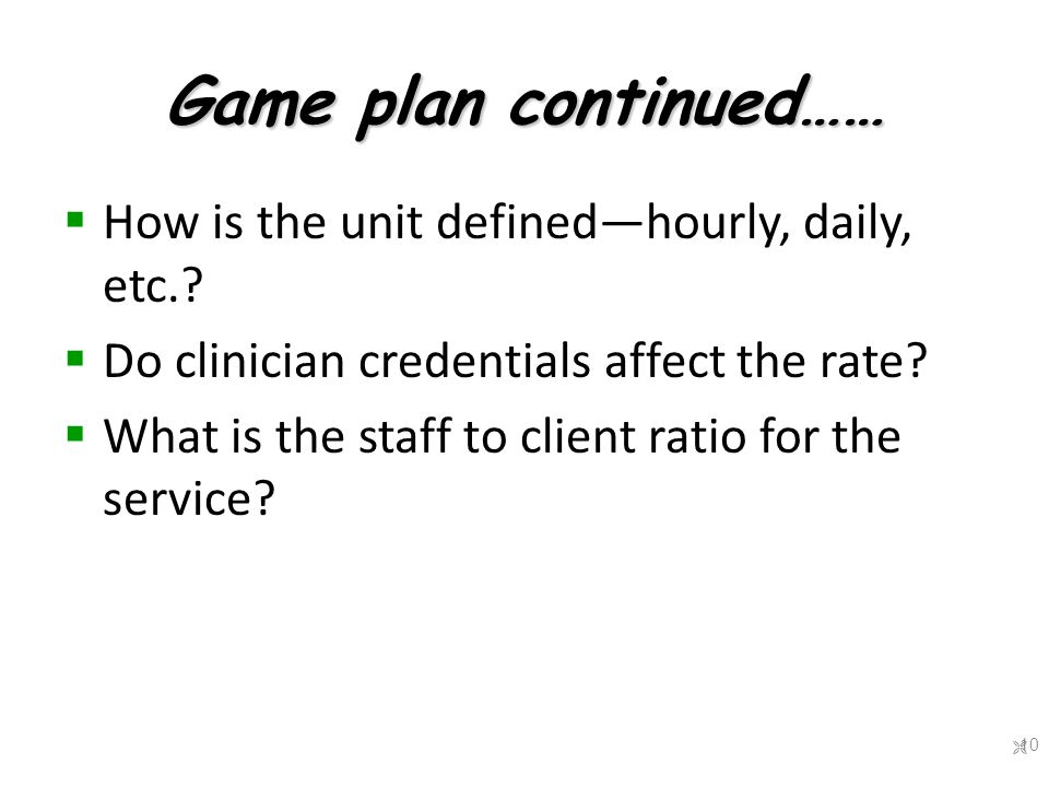 Game plan continued……  How is the unit defined—hourly, daily, etc..