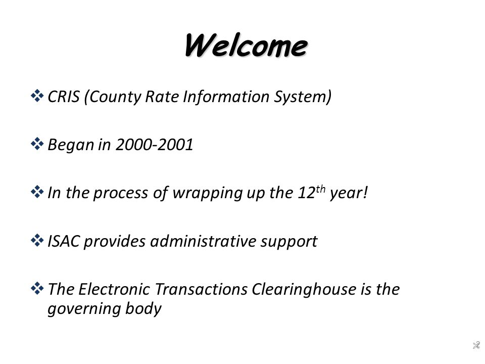 Welcome  CRIS (County Rate Information System)  Began in 2000-2001  In the process of wrapping up the 12 th year.