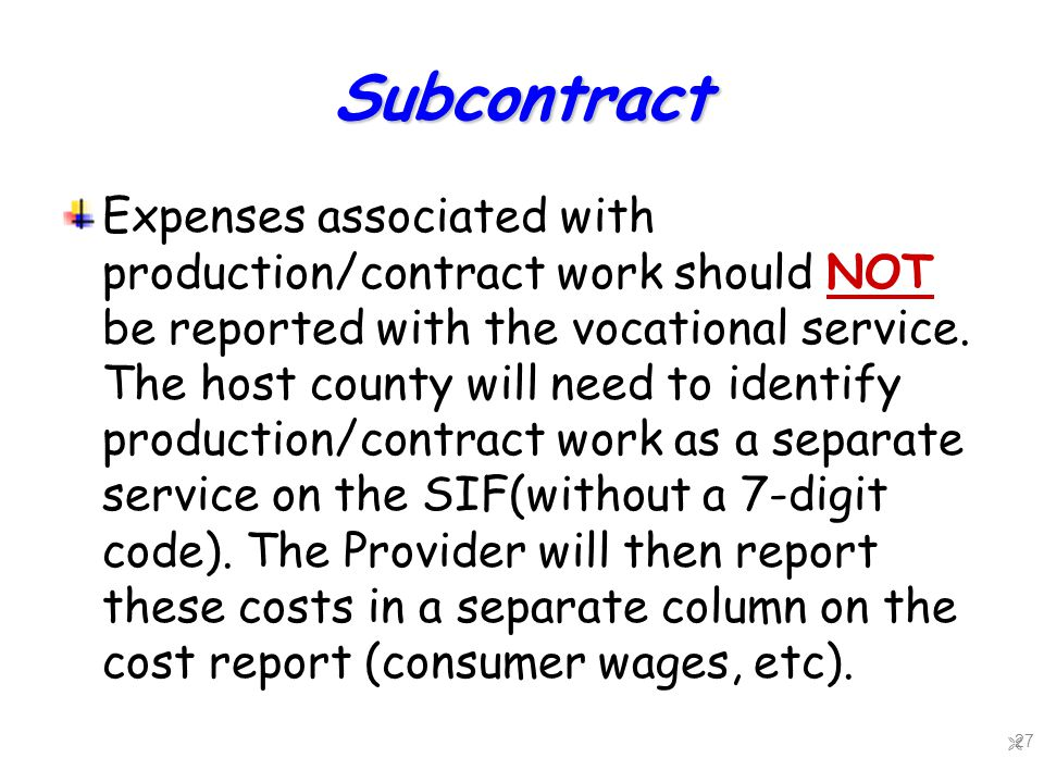Subcontract Expenses associated with production/contract work should NOT be reported with the vocational service.
