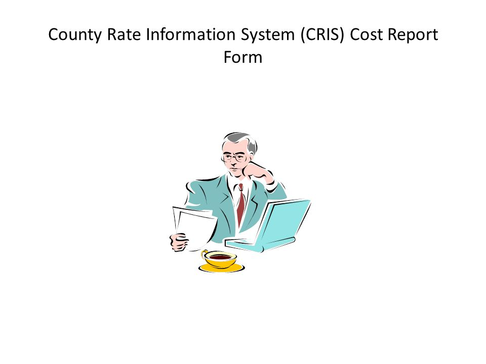 County Rate Information System (CRIS) Cost Report Form