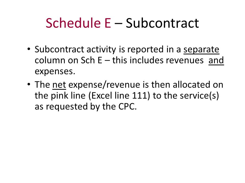 Schedule E – Subcontract Subcontract activity is reported in a separate column on Sch E – this includes revenues and expenses.