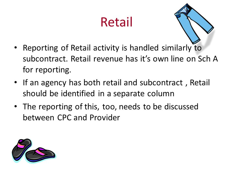 Retail Reporting of Retail activity is handled similarly to subcontract.