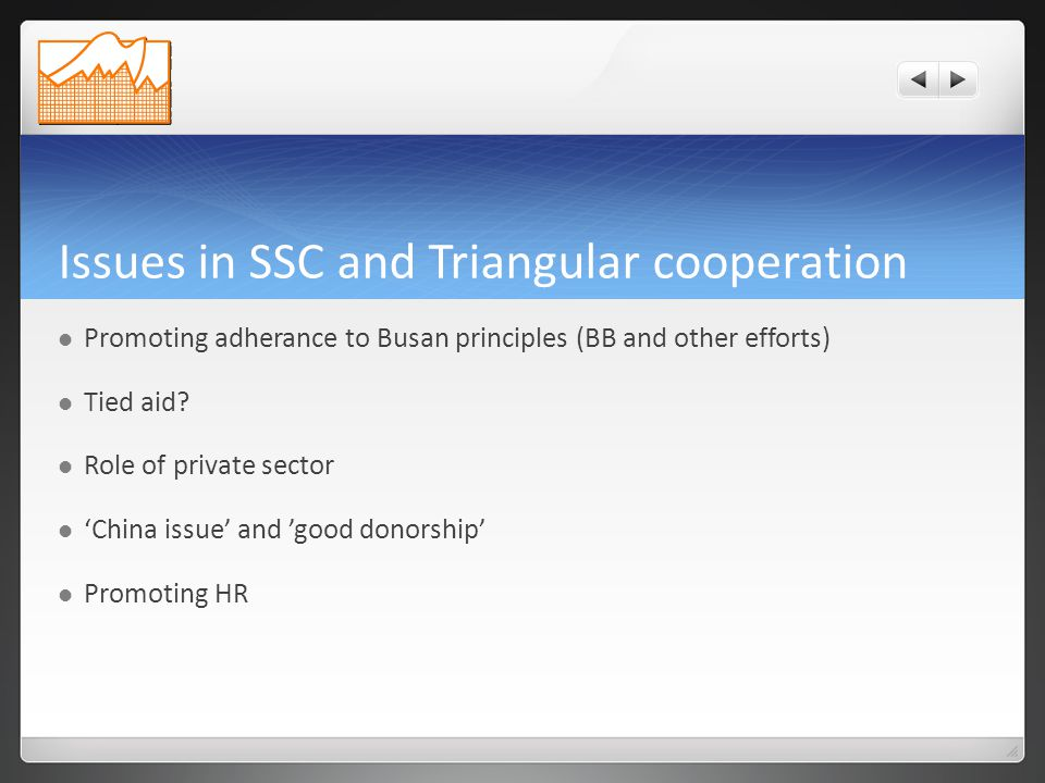 Issues in SSC and Triangular cooperation Promoting adherance to Busan principles (BB and other efforts) Tied aid.