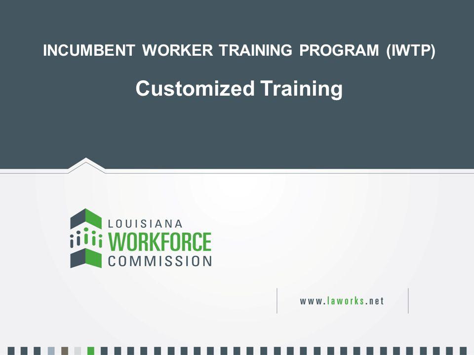 1 INCUMBENT WORKER TRAINING PROGRAM (IWTP) Customized Training