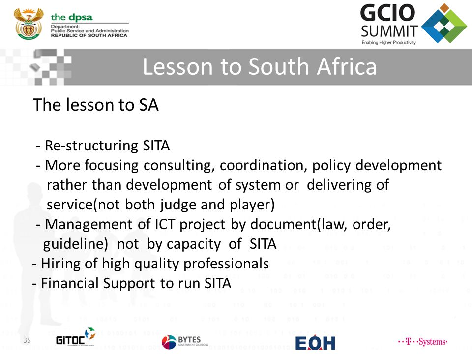 Lesson to South Africa The lesson to SA - Re-structuring SITA - More focusing consulting, coordination, policy development rather than development of