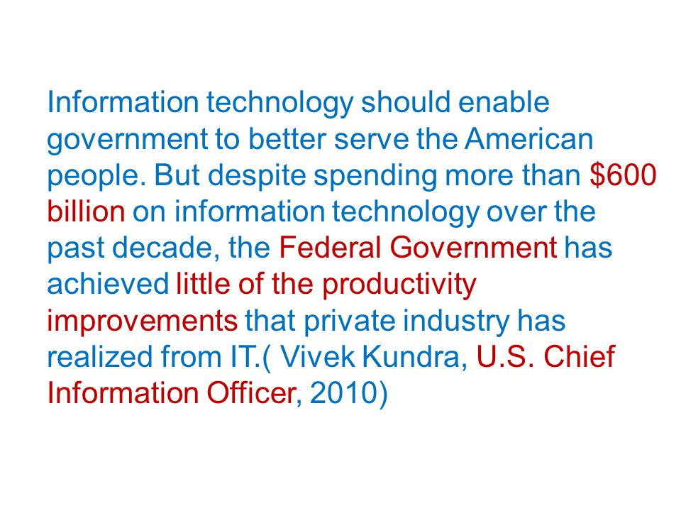 Information technology should enable government to better serve the American people. But despite spending more than $600 billion on information techno