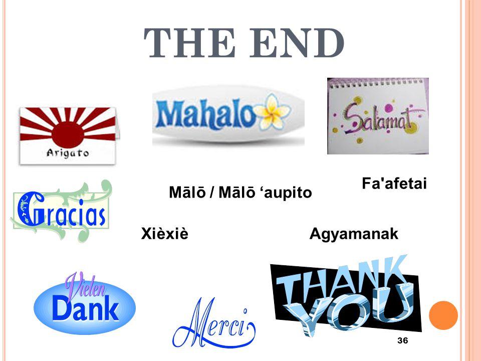 THE END 36 Mālō / Mālō 'aupito Fa afetai AgyamanakXièxiè