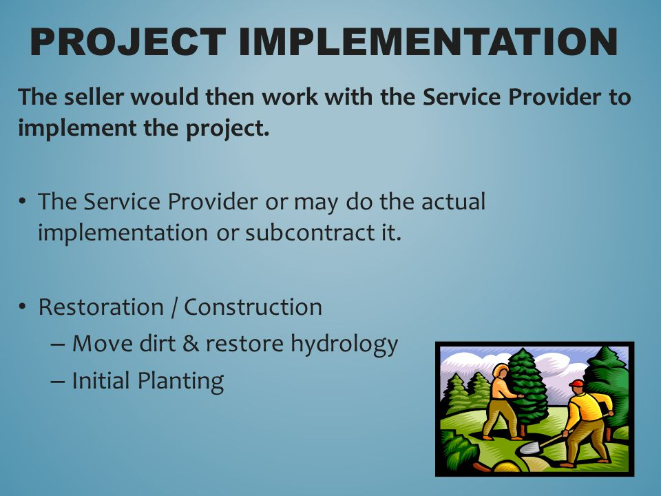 The seller would then work with the Service Provider to implement the project. The Service Provider or may do the actual implementation or subcontract