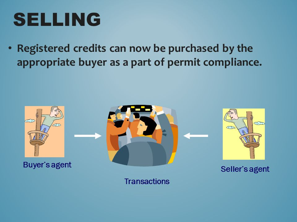 Registered credits can now be purchased by the appropriate buyer as a part of permit compliance. SELLING Buyer's agent Seller's agent Transactions