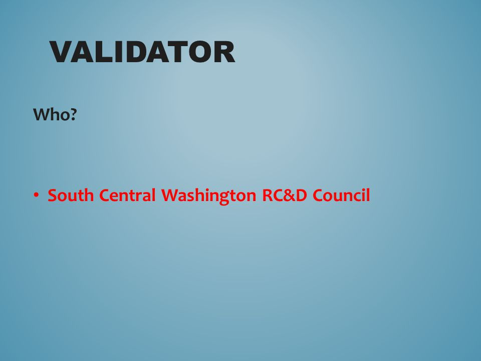 Who? South Central Washington RC&D Council VALIDATOR