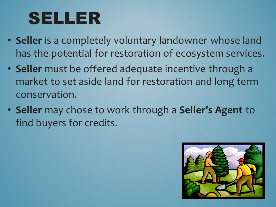 Seller is a completely voluntary landowner whose land has the potential for restoration of ecosystem services.