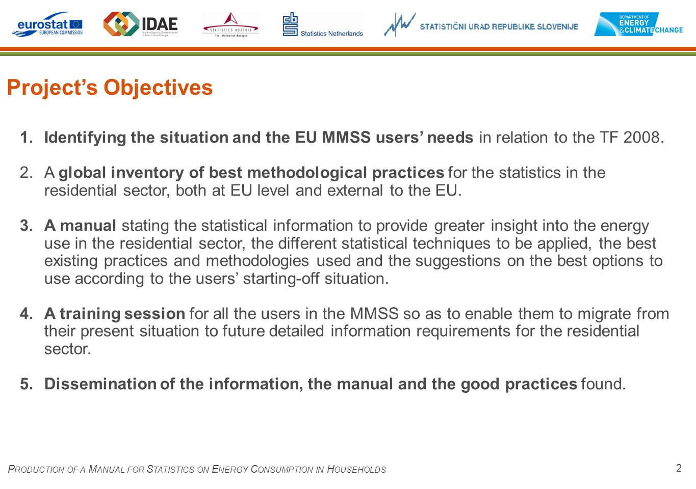 1.Identifying the situation and the EU MMSS users' needs in relation to the TF 2008. 2.A global inventory of best methodological practices for the sta