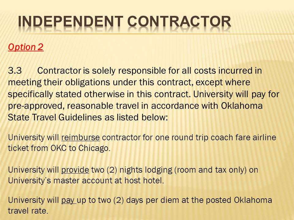 Option 2 3.3Contractor is solely responsible for all costs incurred in meeting their obligations under this contract, except where specifically stated otherwise in this contract.