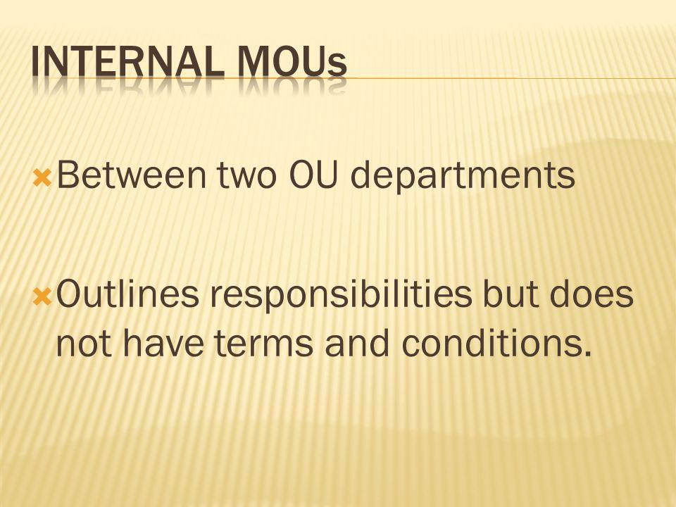  Between two OU departments  Outlines responsibilities but does not have terms and conditions.