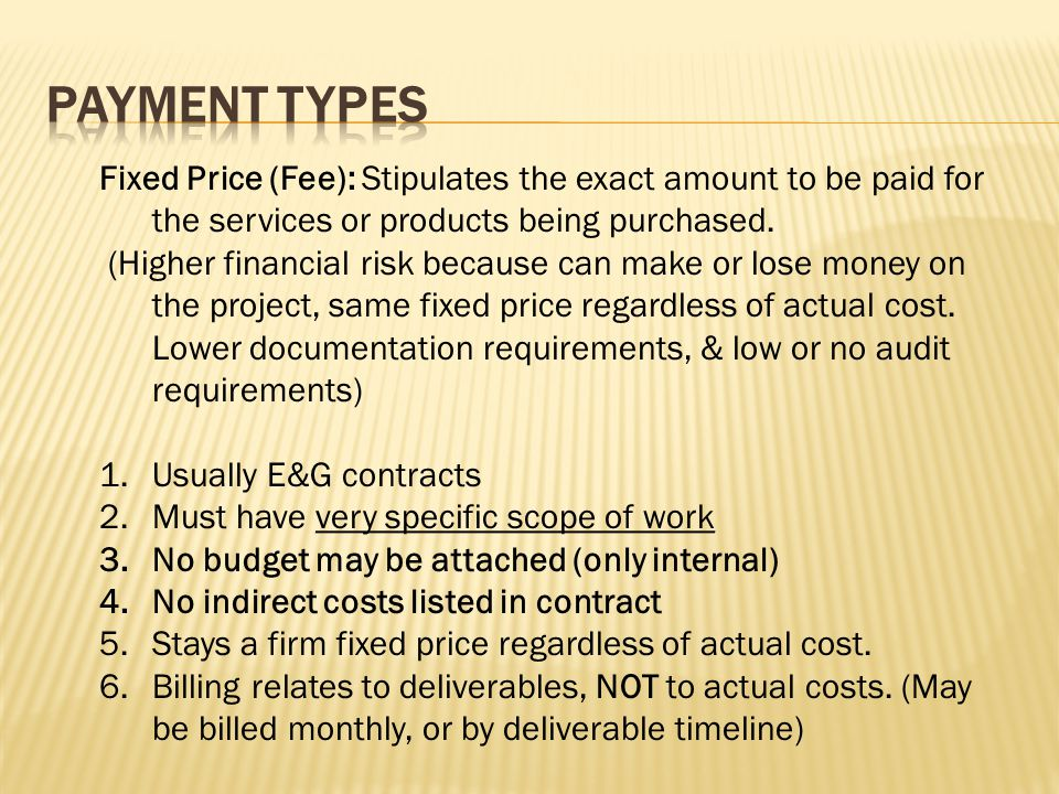 Fixed Price (Fee): Stipulates the exact amount to be paid for the services or products being purchased.