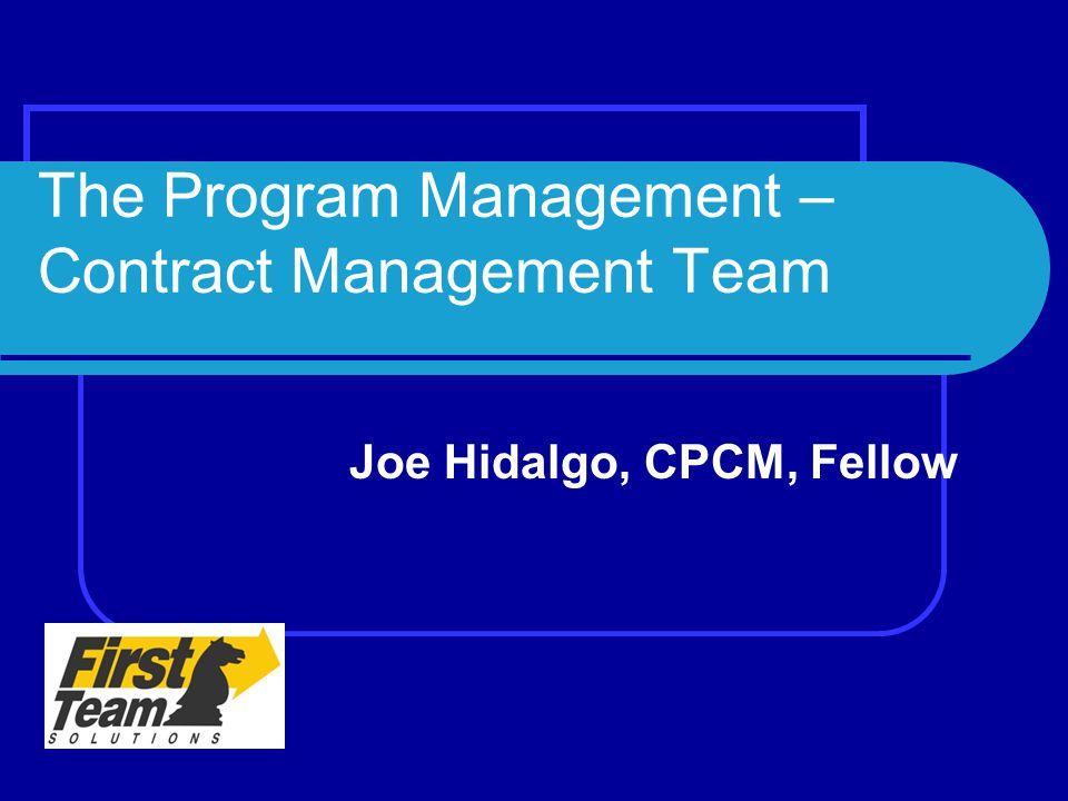 The Program Management – Contract Management Team Joe Hidalgo, CPCM, Fellow