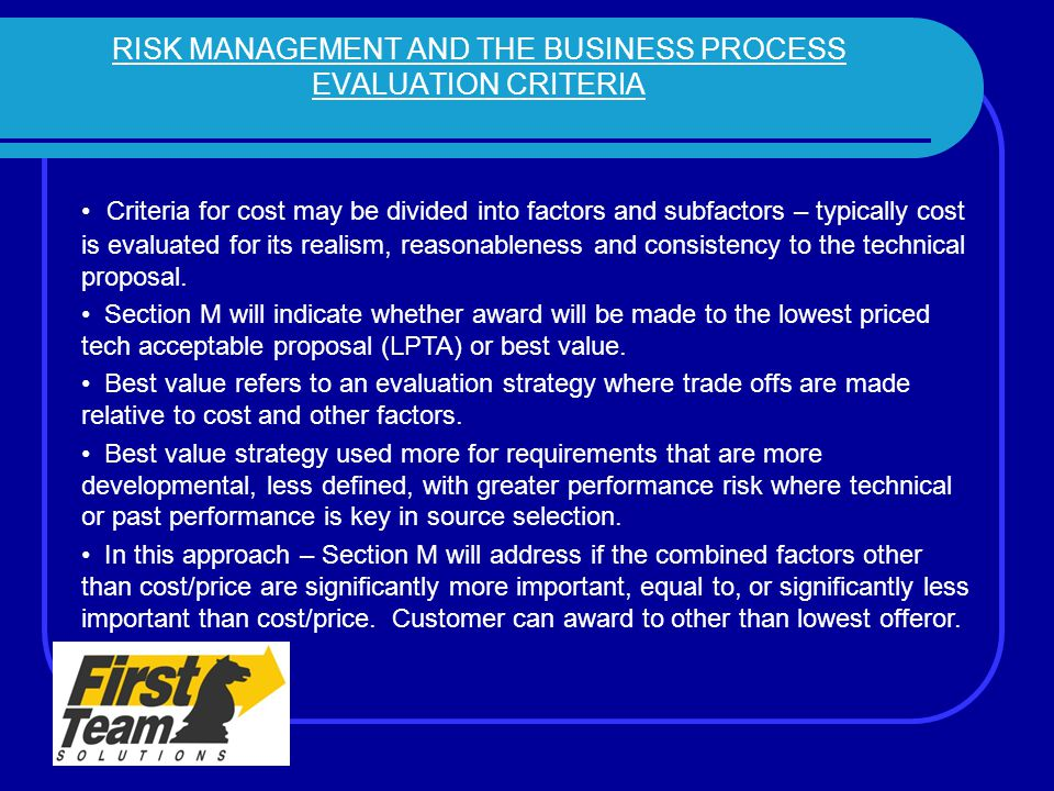 RISK MANAGEMENT AND THE BUSINESS PROCESS EVALUATION CRITERIA Criteria for cost may be divided into factors and subfactors – typically cost is evaluate
